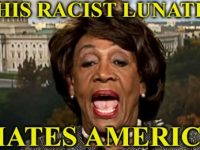 Lunatic, Racist, America Hating Maxine Waters Takes It To ANOTHER Level On Independence Day- LOOK At The SICK Things She Did