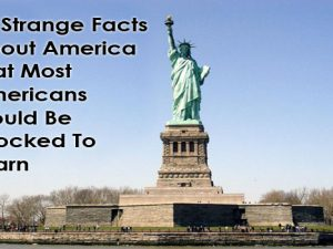 33 Strange Facts About America That Most Americans Will Be SHOCKED To Learn...